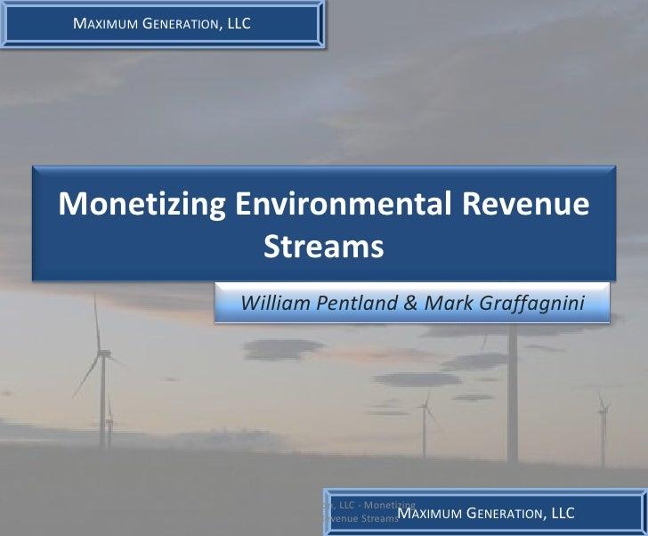 MAXIMUM GENERATION, LLC     Monetizing Environmental Revenue              Streams                      William Pentland & ...