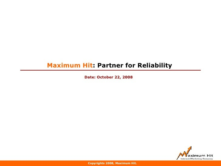 Maximum Hit: A Partner for Reliability                                    May 21, 2009                                 Max...
