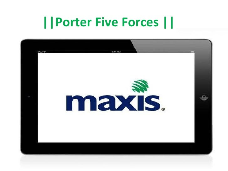 maxis porter 5 forces In 13 february 2009, maxis and ibm entered into a five-year information technology services relationship to enable maxis to fast-track the transformation of the company's it services and solutions to deliver multifaceted, innovative and enriching experiences to subscribers.