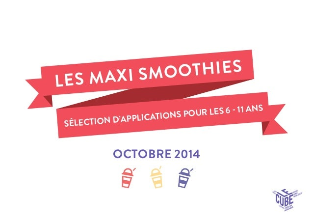 OCTOBRE 2014  LES MAXI SMOOTHIESSÉLECTION D'APPLICATIONS POUR LES 6  11 ANS