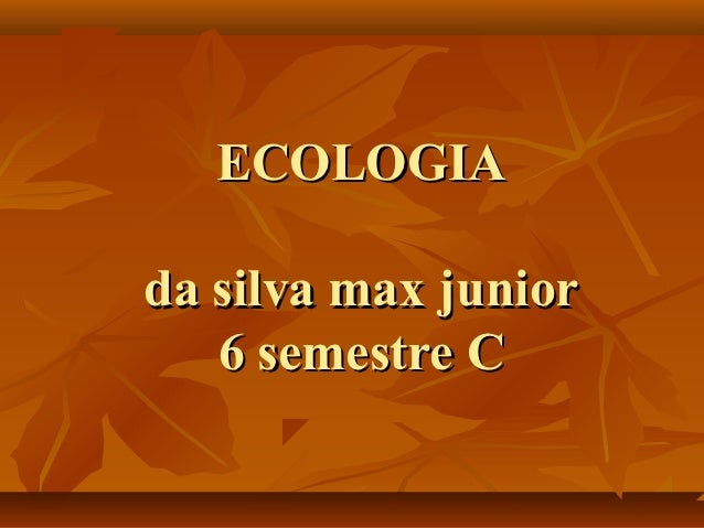 ECOLOGIAda silva max junior   6 semestre C
