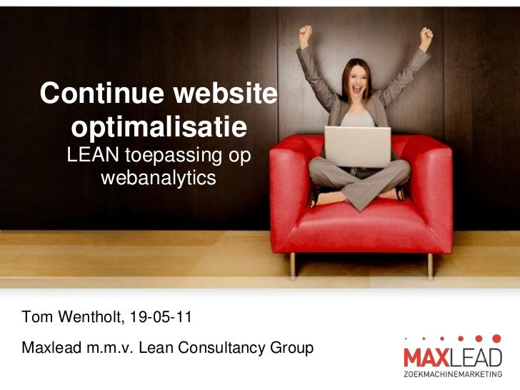 Continue website optimalisatieLEAN toepassing op webanalytics<br />Tom Wentholt, 19-05-11<br />Maxlead m.m.v. Lean Consult...