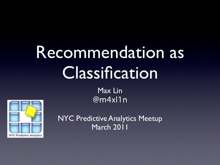 Recommendation as   Classification             Max Lin            @m4xl1n  NYC Predictive Analytics Meetup          March 2...