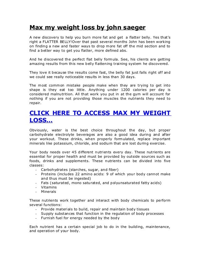 Max my weight loss by john saegerA new discovery to help you burn more fat and get a flatter belly. Yes that'sright a FLAT...
