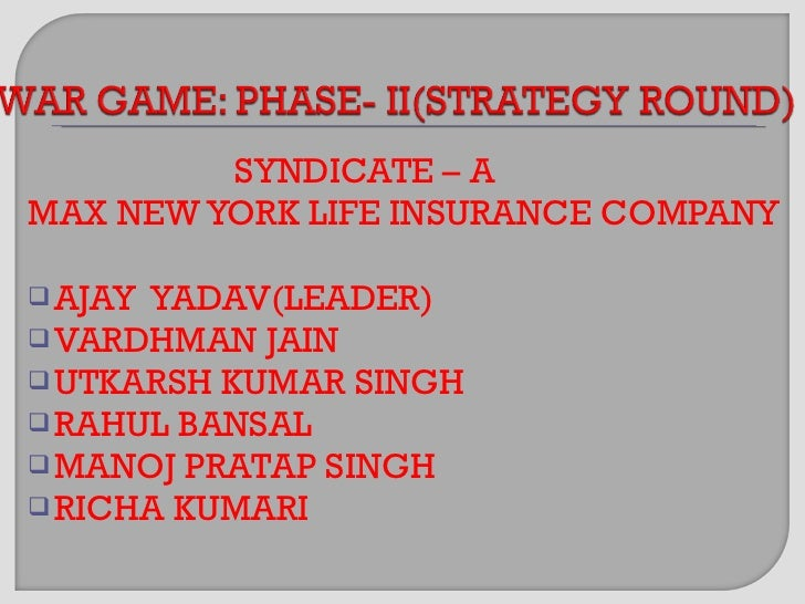 <ul><li>SYNDICATE – A </li></ul><ul><li>MAX NEW YORK LIFE INSURANCE COMPANY </li></ul><ul><li>AJAY  YADAV(LEADER) </li></u...