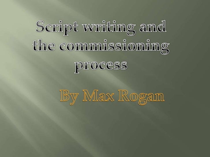 Script Writing and the Commissioning Process by Max Rogan