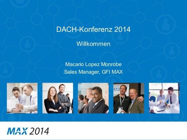DACH-Konferenz 2014  Willkommen  Macario Lopez Monrobe  Sales Manager, GFI MAX