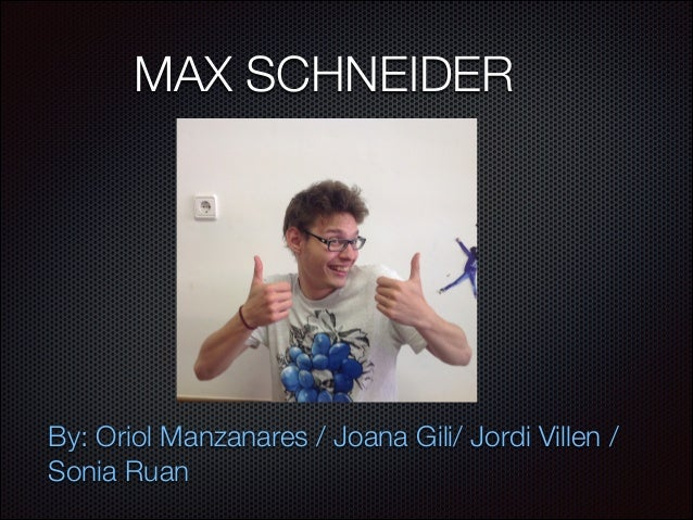 MAX SCHNEIDER By: Oriol Manzanares / Joana Gili/ Jordi Villen / Sonia Ruan