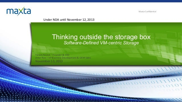 Maxta	   Confiden,al	     Under	   NDA	   un,l	   November	   12,	   2013	     Thinking outside the storage box Software-De...