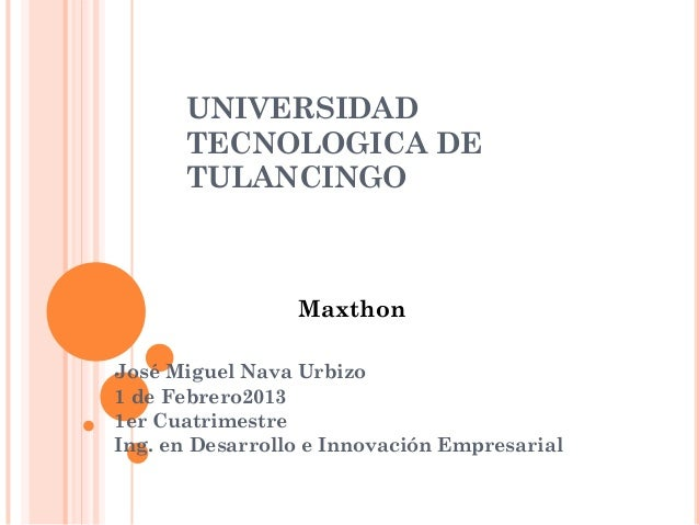 UNIVERSIDAD      TECNOLOGICA DE      TULANCINGO                 MaxthonJosé Miguel Nava Urbizo1 de Febrero20131er Cuatrime...