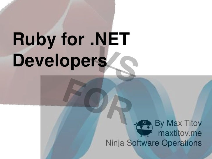 Ruby for .NETDevelopers                       By Max Titov                        maxtitov.me          Ninja Software Oper...