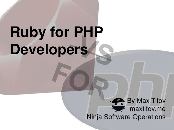 Ruby for PHPDevelopers                      By Max Titov                       maxtitov.me         Ninja Software Operations