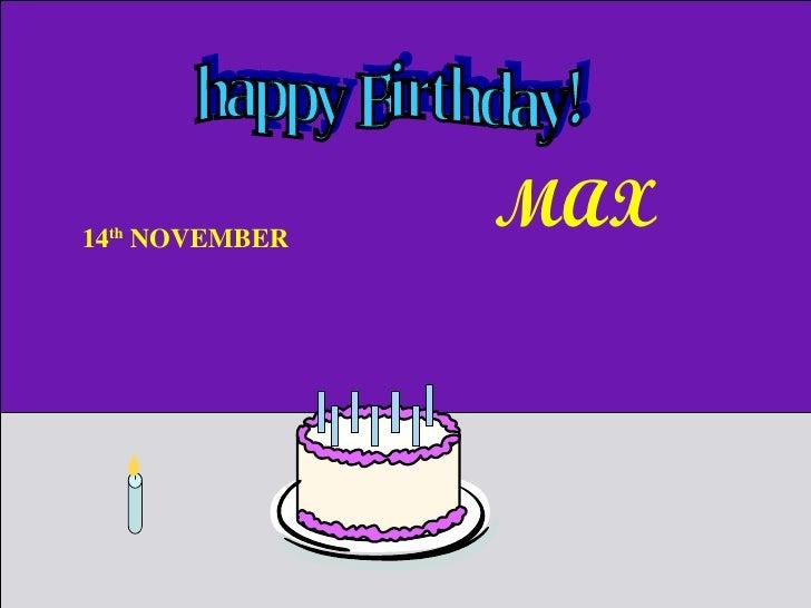 happy Birthday! 14 th  NOVEMBER  MAX