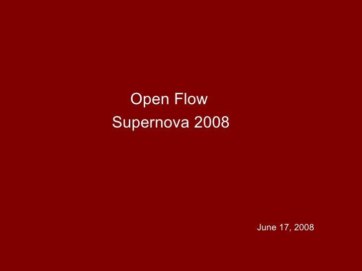 Open Flow Supernova 2008                      June 17, 2008