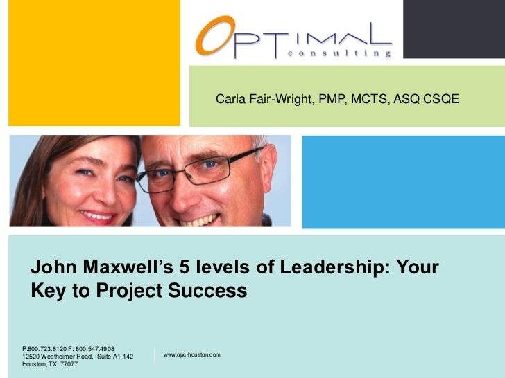 Carla Fair-Wright, PMP, MCTS, ASQ CSQE      John Maxwell's 5 levels of Leadership: Your      Key to Project Success       ...