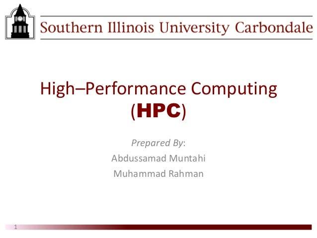 High–Performance Computing (HPC) Prepared By: Abdussamad Muntahi Muhammad Rahman 1