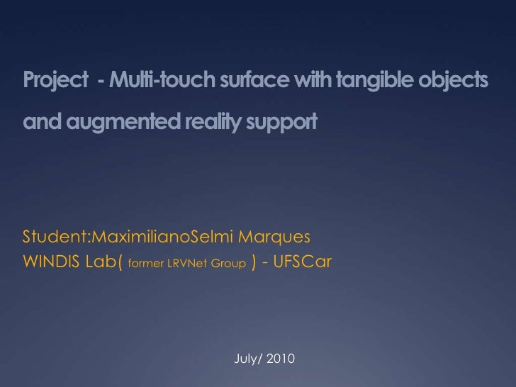 Project  - Multi-touch surface with tangible objects and augmented reality support <br />Student:MaximilianoSelmi Marques<...
