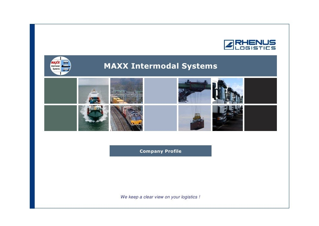 MAXX Intermodal Systems                 Company Profile        We keep a clear view on your logistics !