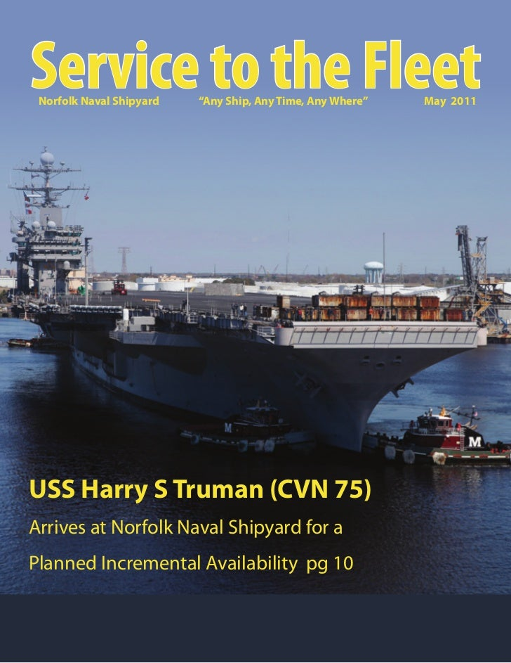 "Service to the Fleet Norfolk Naval Shipyard   ""Any Ship, Any Time, Any Where""   May 2011USS Harry S Truman (CVN 75)Arrives..."
