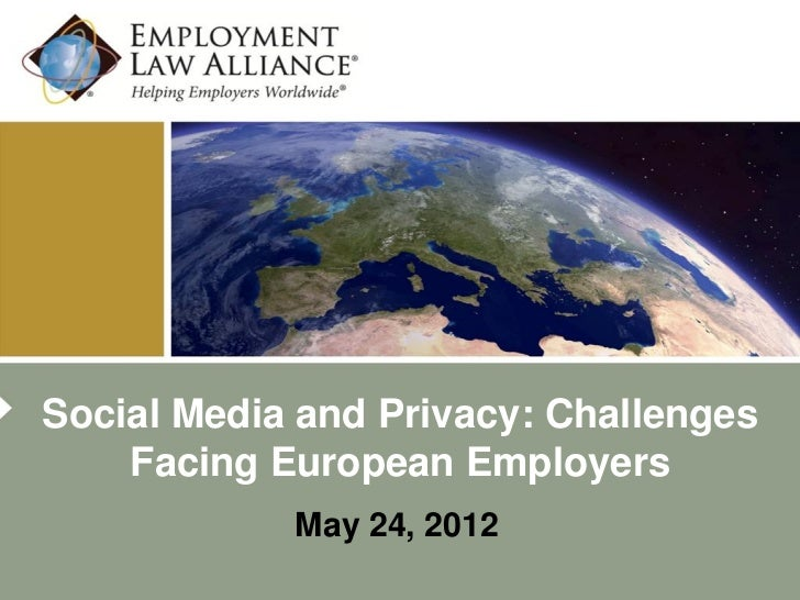 Social Media and Privacy: Challenges    Facing European Employers            May 24, 2012