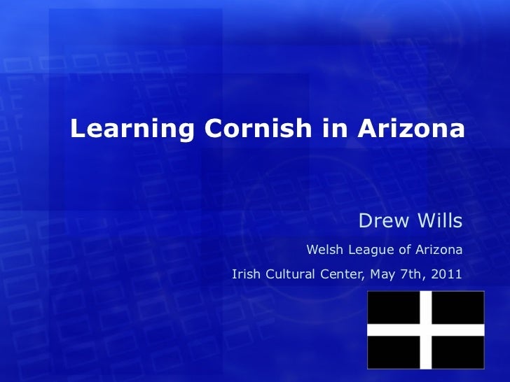 Learning Cornish in Arizona                              Drew Wills                      Welsh League of Arizona          ...