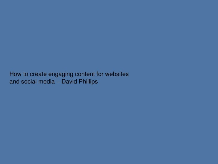 How to create engaging content for websitesand social media – David Phillips