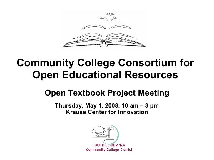 Community College Consortium for Open Educational Resources Open Textbook Project Meeting Thursday, May 1, 2008, 10 am – 3...
