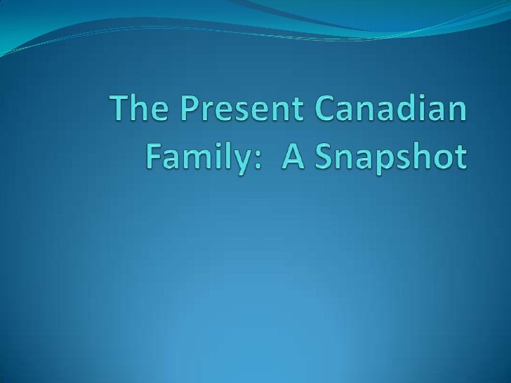 The Present Canadian Family:  A Snapshot<br />