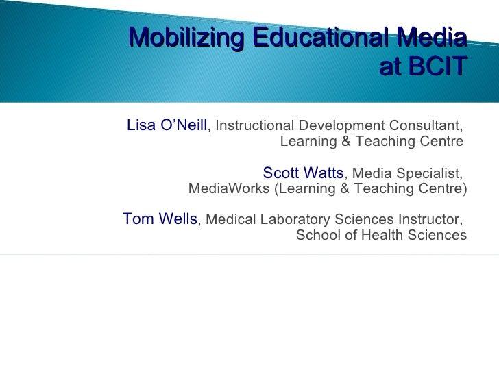<ul><li>Lisa O'Neill , Instructional Development Consultant,  Learning & Teaching Centre   </li></ul><ul><li>Scott Watts ,...