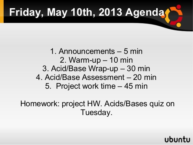Friday, May 10th, 2013 Agenda1. Announcements – 5 min2. Warm-up – 10 min3. Acid/Base Wrap-up – 30 min4. Acid/Base Asses...