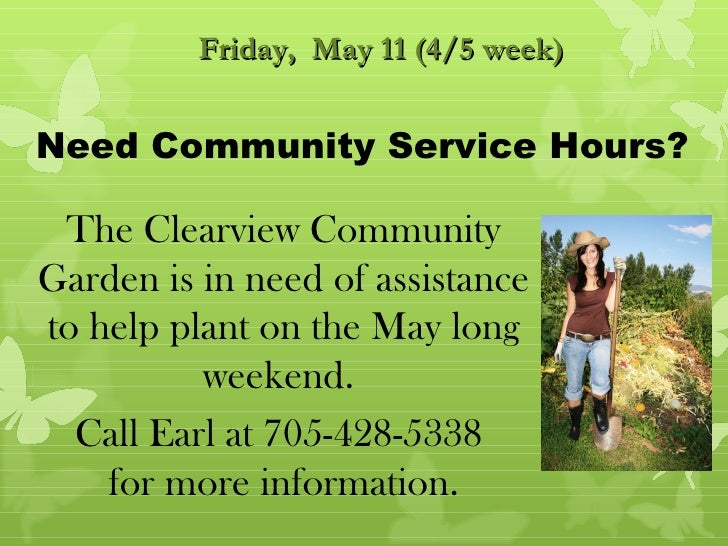 Friday, May 11 (4/5 week)Need Community Service Hours? The Clearview CommunityGarden is in need of assistanceto help plant...