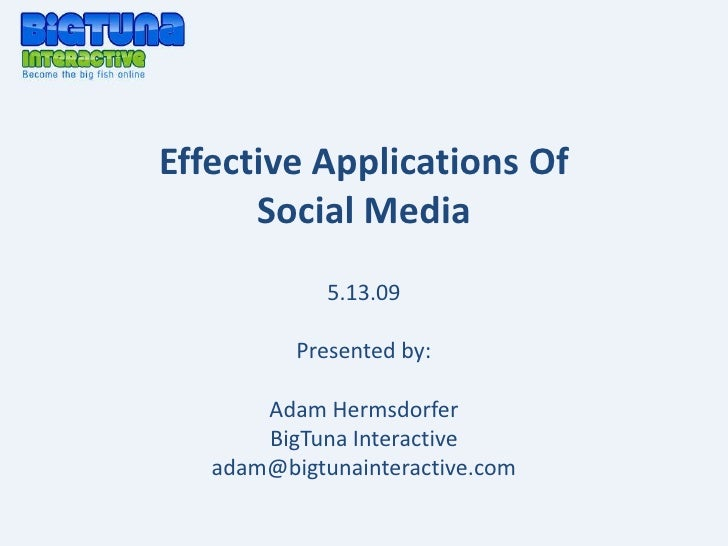 Effective Applications Of       Social Media              5.13.09            Presented by:         Adam Hermsdorfer       ...
