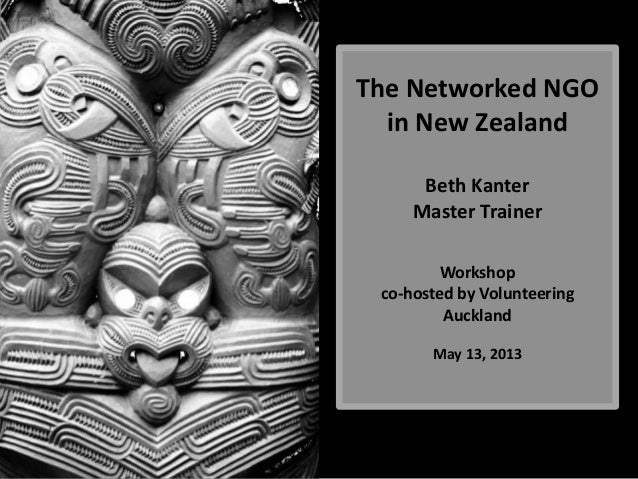 The Networked NGOin New ZealandBeth KanterMaster TrainerWorkshopco-hosted by VolunteeringAucklandMay 13, 2013Photo by Fras...