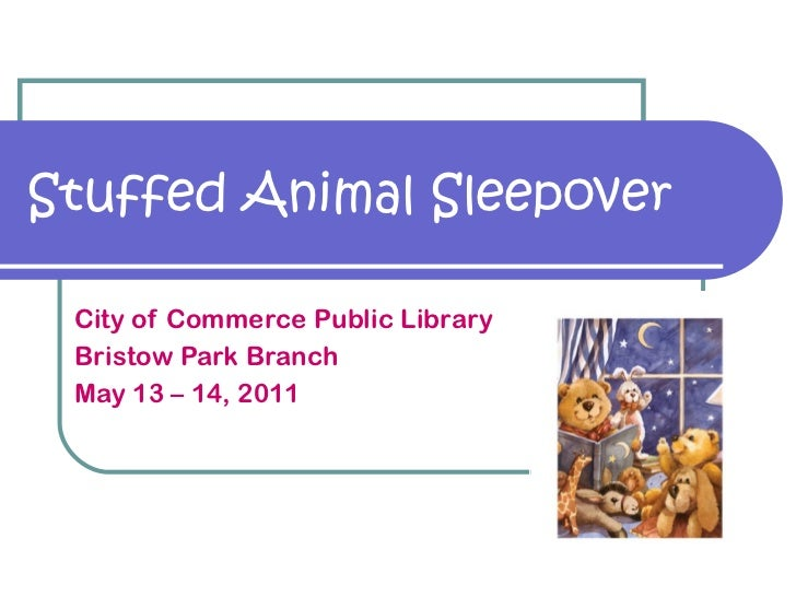 Stuffed Animal Sleepover City of Commerce Public Library Bristow Park Branch May 13 – 14, 2011