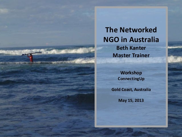 Photo by Fras1977The NetworkedNGO in AustraliaBeth KanterMaster TrainerWorkshopConnectingUpGold Coast, AustraliaMay 15, 2013