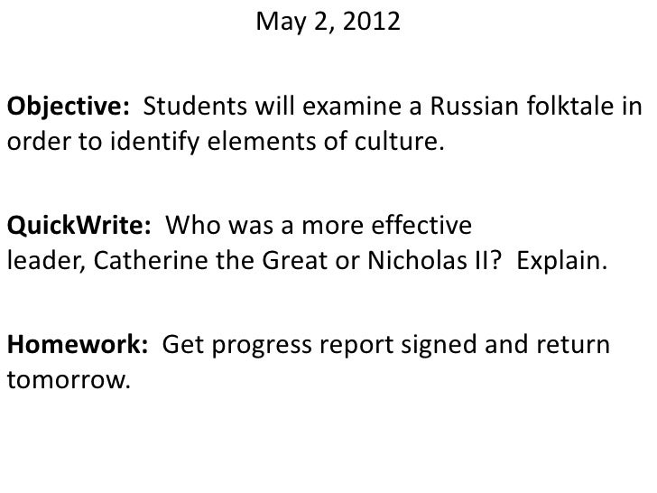 May 2, 2012Objective: Students will examine a Russian folktale inorder to identify elements of culture.QuickWrite: Who was...