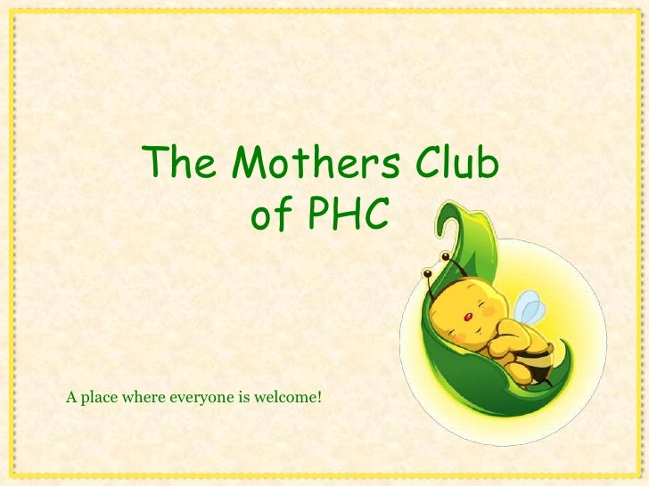 The Mothers Clubof PHC<br />A place where everyone is welcome!<br />