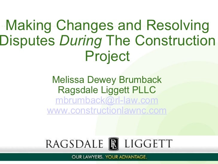 Making Changes and Resolving Disputes  During  The Construction Project    Melissa Dewey Brumback Ragsdale Liggett PLLC...