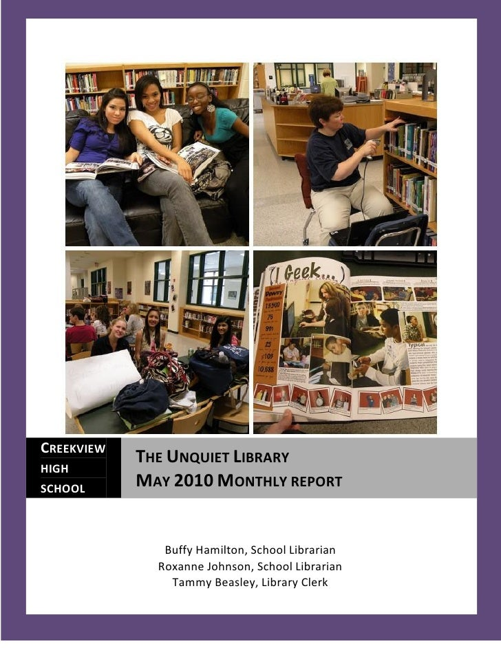 CREEKVIEW             THE UNQUIET LIBRARY HIGH SCHOOL             MAY 2010 MONTHLY REPORT                  Buffy Hamilton,...