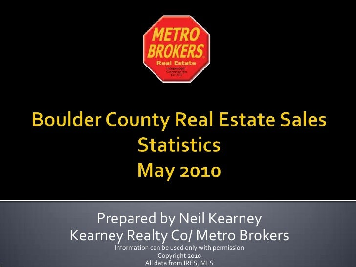 Boulder County Real Estate Sales StatisticsMay 2010<br />Prepared by Neil Kearney<br />Kearney Realty Co/ Metro Brokers<br...