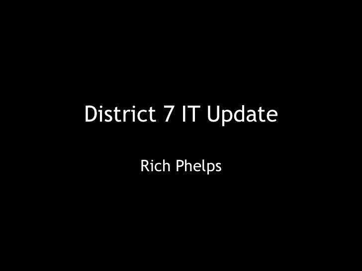 District 7 IT Update<br />Rich Phelps 270-266-1838<br />