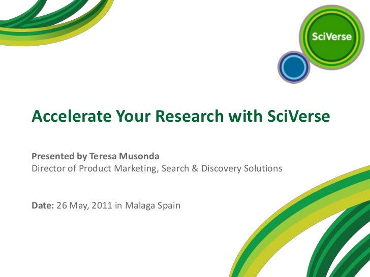 Accelerate Your Research with SciVerse<br />Presented by Teresa MusondaDirector of Product Marketing, Search & Discovery S...