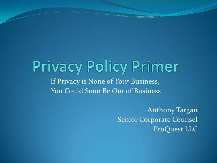 If Privacy is None of Your Business,You Could Soon Be Out of Business                              Anthony Targan         ...