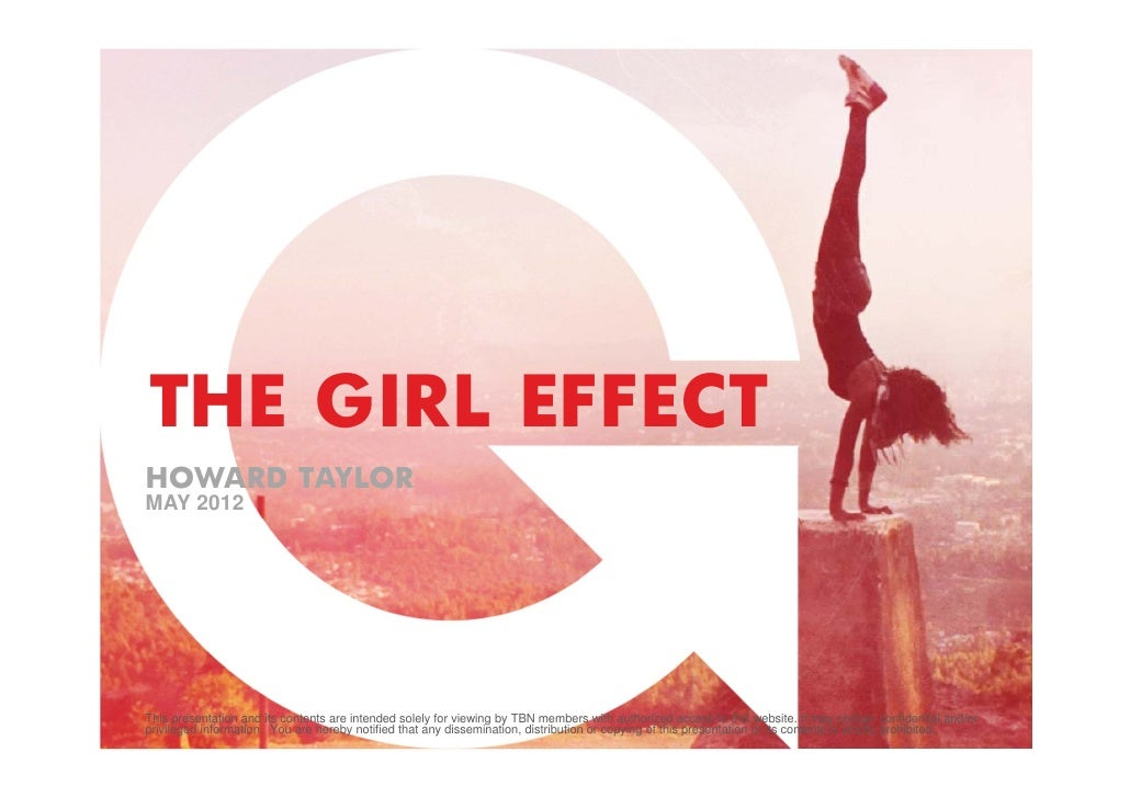 THE GIRL EFFECTHOWARD TAYLORMAY 2012This presentation and its contents are intended solely for viewing by TBN members with...