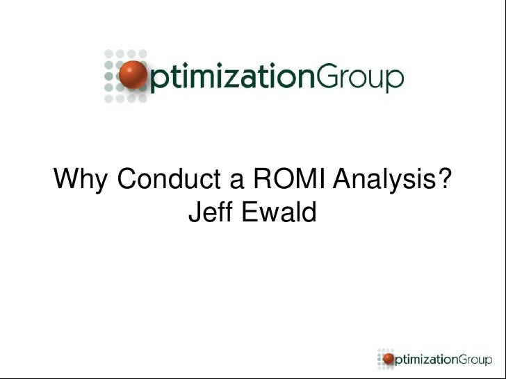 Why Conduct a ROMI Analysis?            Jeff Ewald1