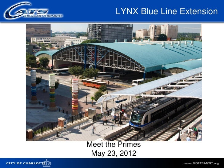 LYNX Blue Line Extension                    Meet the Primes                     May 23, 2012City of Charlotte