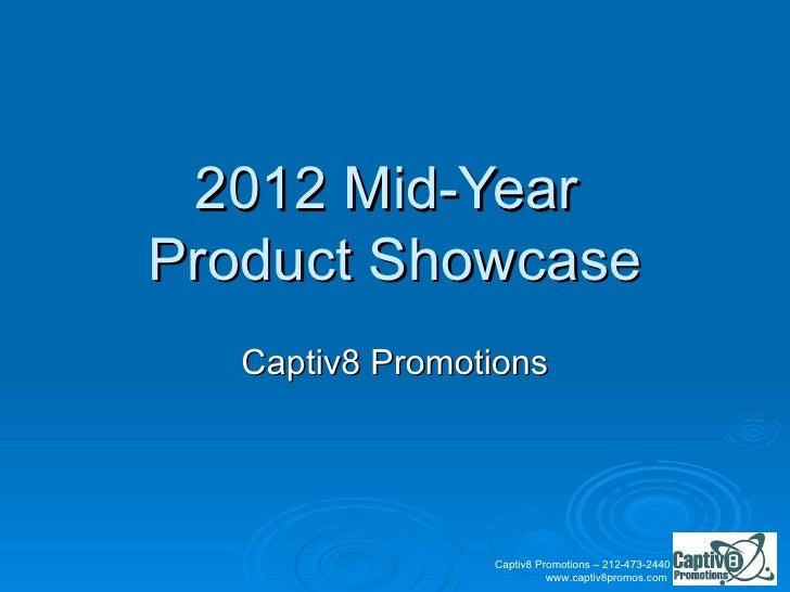 2012 Mid-YearProduct Showcase   Captiv8 Promotions                 Captiv8 Promotions – 212-473-2440                      ...