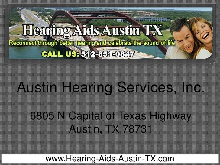 Austin Hearing Services, Inc.  6805 N Capital of Texas Highway         Austin, TX 78731    www.Hearing-Aids-Austin-TX.com