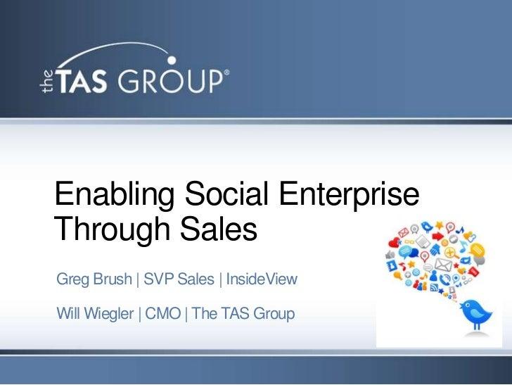 Enabling Social EnterpriseThrough SalesGreg Brush | SVP Sales | InsideViewWill Wiegler | CMO | The TAS Group