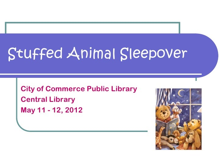 Stuffed Animal Sleepover City of Commerce Public Library Central Library May 11 - 12, 2012